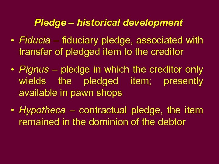 Pledge – historical development • Fiducia – fiduciary pledge, associated with transfer of pledged