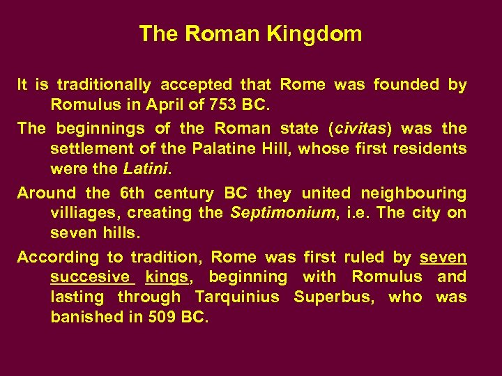 The Roman Kingdom It is traditionally accepted that Rome was founded by Romulus in