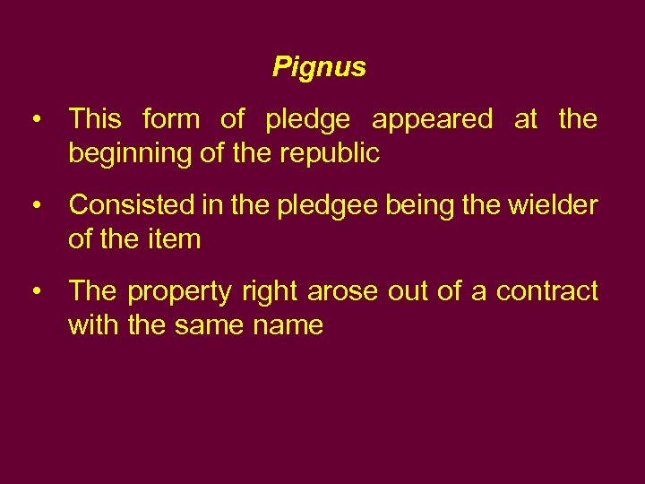 Pignus • This form of pledge appeared at the beginning of the republic •