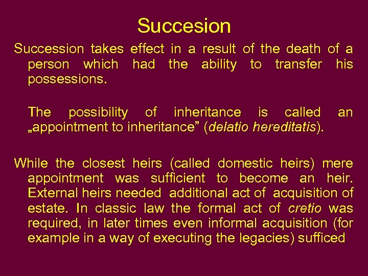 Succesion Succession takes effect in a result of the death of a person which