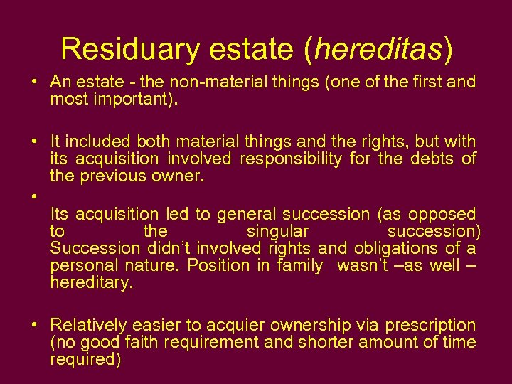 Residuary estate (hereditas) • An estate - the non-material things (one of the first