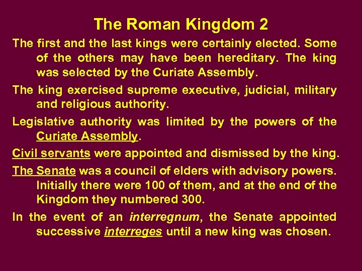 The Roman Kingdom 2 The first and the last kings were certainly elected. Some