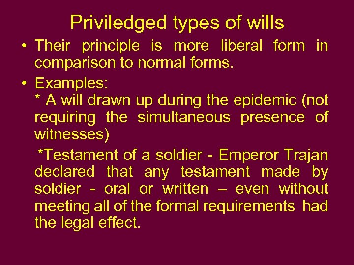 Priviledged types of wills • Their principle is more liberal form in comparison to