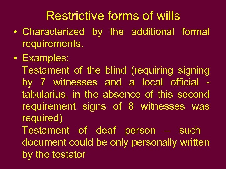 Restrictive forms of wills • Characterized by the additional formal requirements. • Examples: Testament