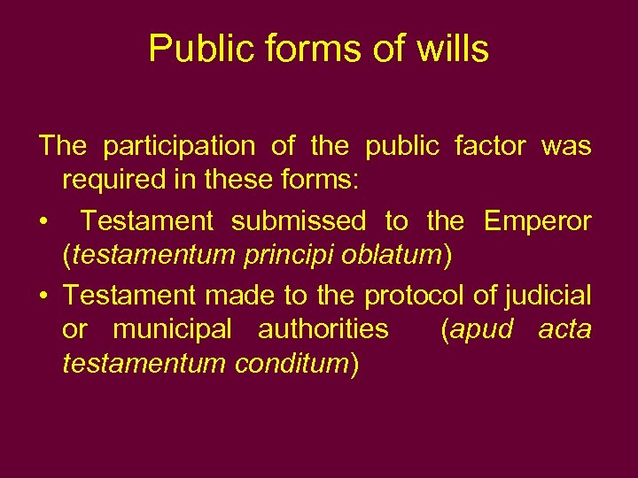 Public forms of wills The participation of the public factor was required in these