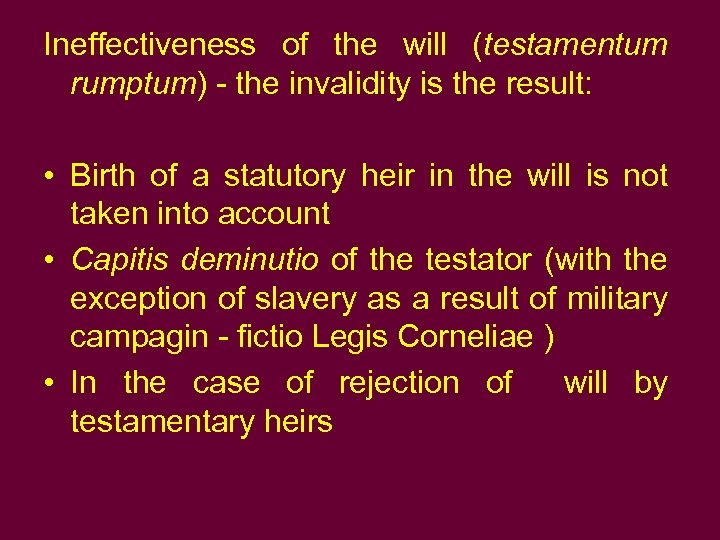 Ineffectiveness of the will (testamentum rumptum) - the invalidity is the result: • Birth