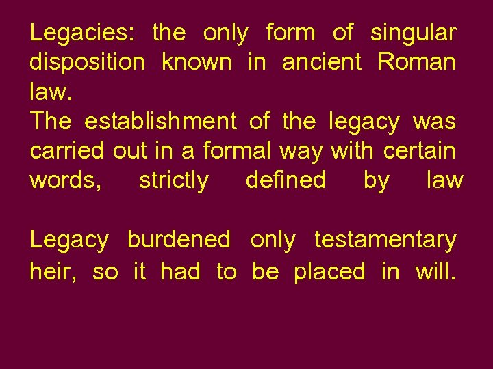 Legacies: the only form of singular disposition known in ancient Roman law. The establishment