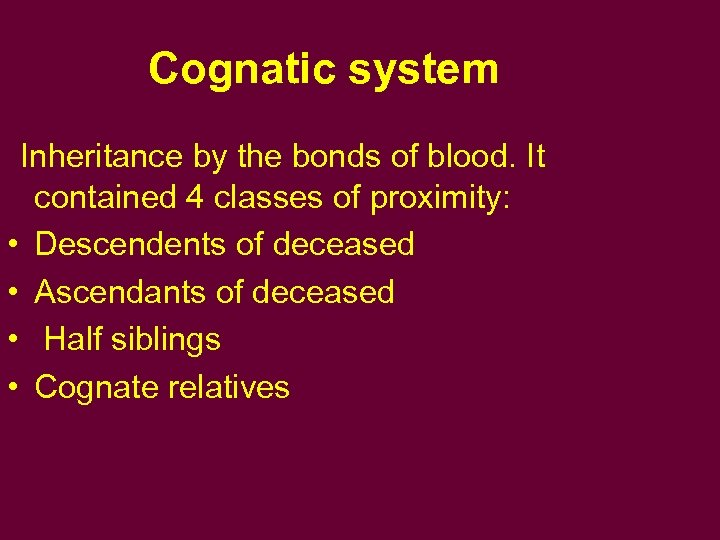 Cognatic system Inheritance by the bonds of blood. It contained 4 classes of proximity: