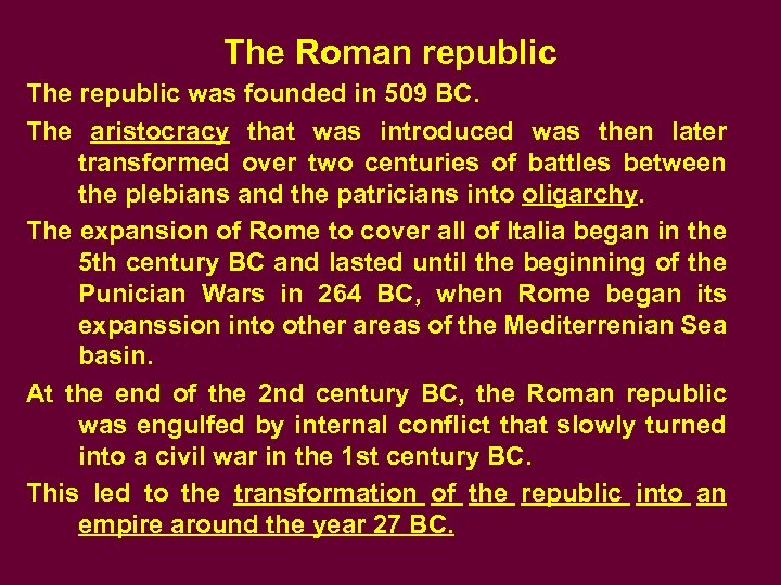 The Roman republic The republic was founded in 509 BC. The aristocracy that was