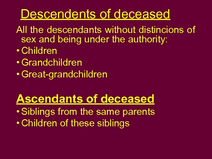 Descendents of deceased All the descendants without distincions of sex and being under the