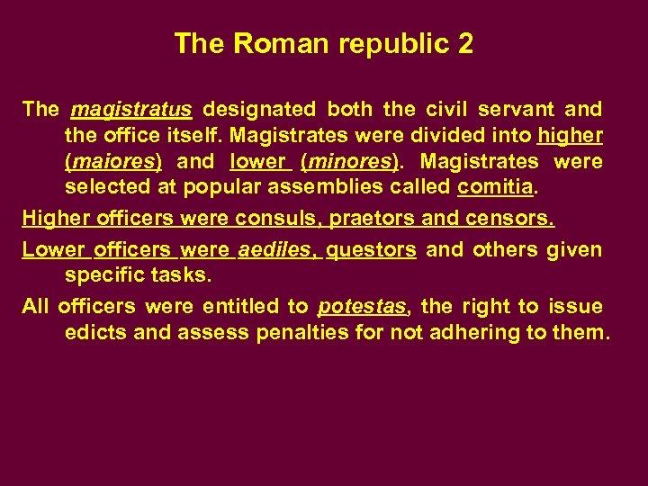 The Roman republic 2 The magistratus designated both the civil servant and the office