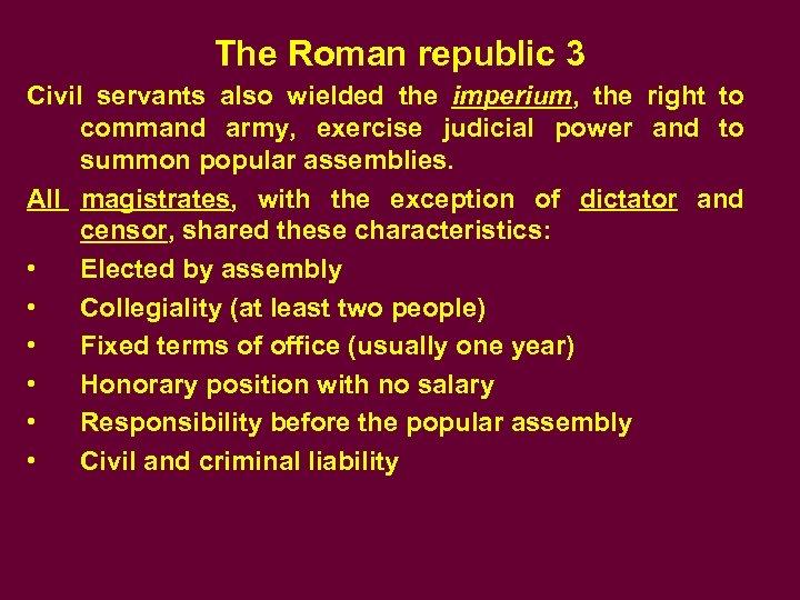 The Roman republic 3 Civil servants also wielded the imperium, the right to command
