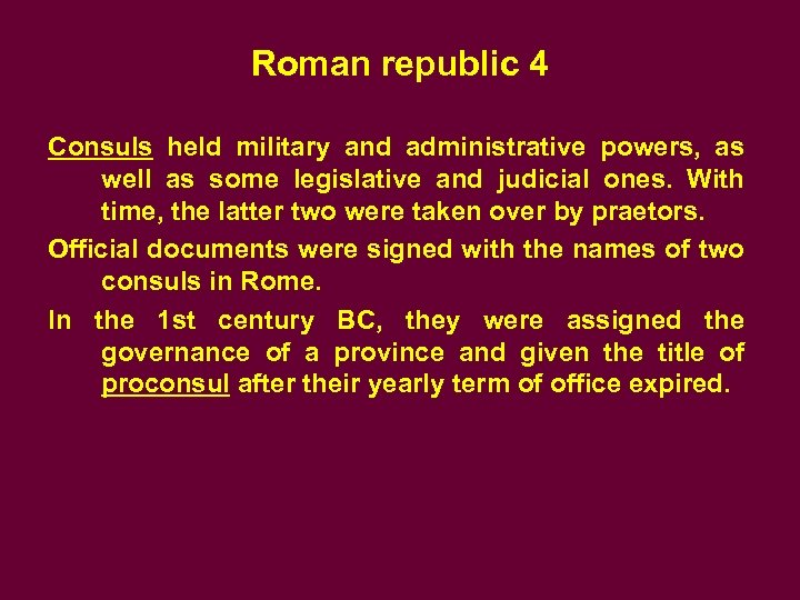 Roman republic 4 Consuls held military and administrative powers, as well as some legislative
