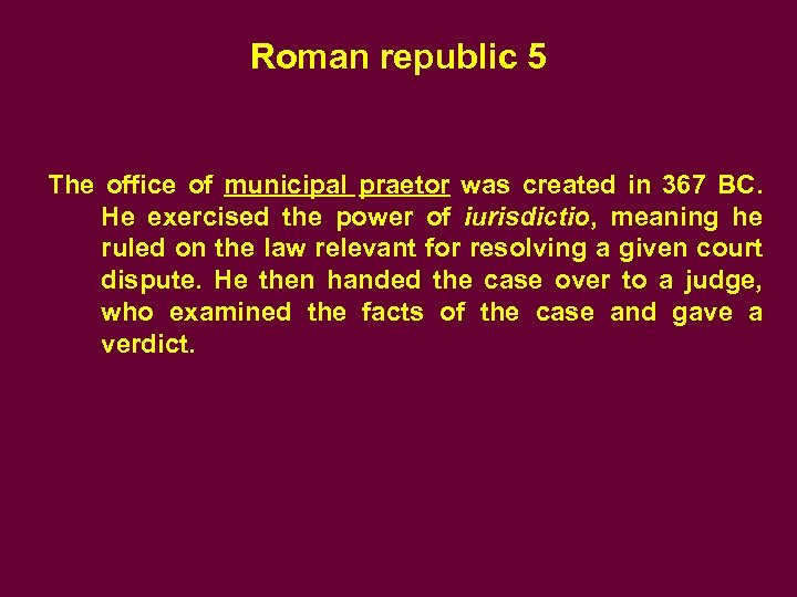 Roman republic 5 The office of municipal praetor was created in 367 BC. He