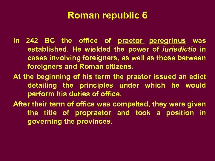 Roman republic 6 In 242 BC the office of praetor peregrinus was established. He