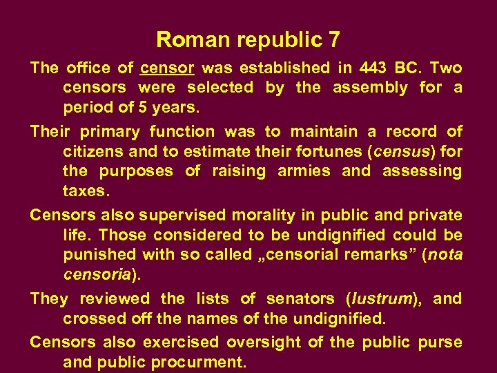 Roman republic 7 The office of censor was established in 443 BC. Two censors