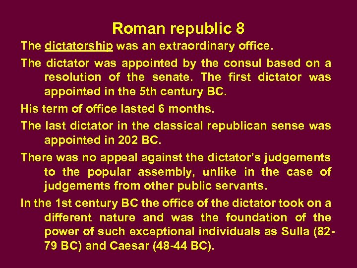 Roman republic 8 The dictatorship was an extraordinary office. The dictator was appointed by