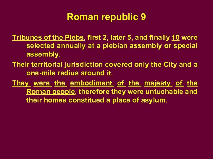 Roman republic 9 Tribunes of the Plebs, first 2, later 5, and finally 10