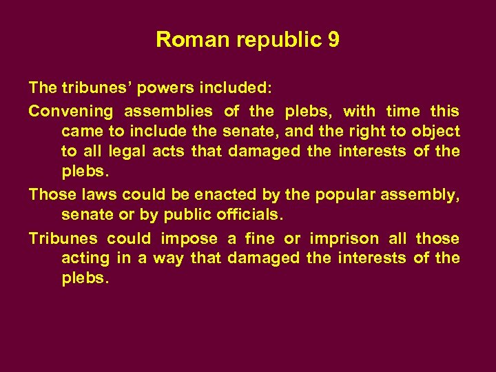 Roman republic 9 The tribunes' powers included: Convening assemblies of the plebs, with time