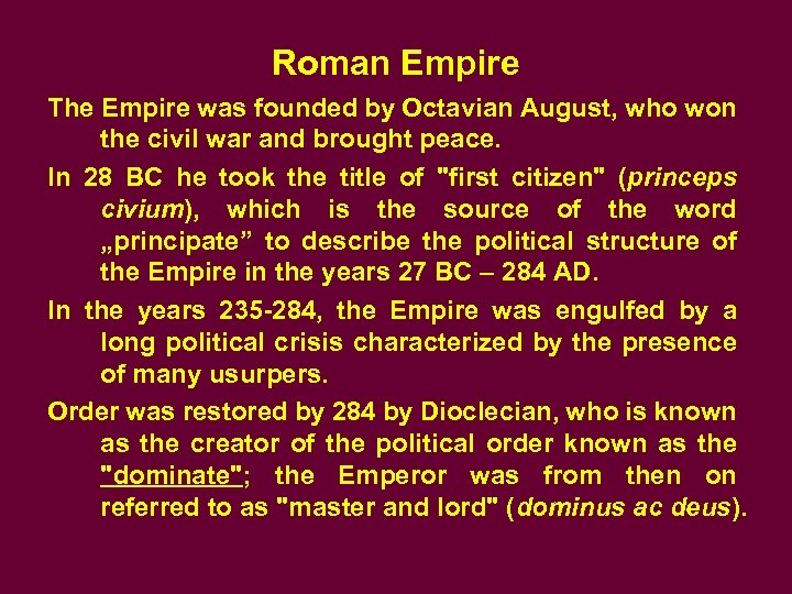 Roman Empire The Empire was founded by Octavian August, who won the civil war