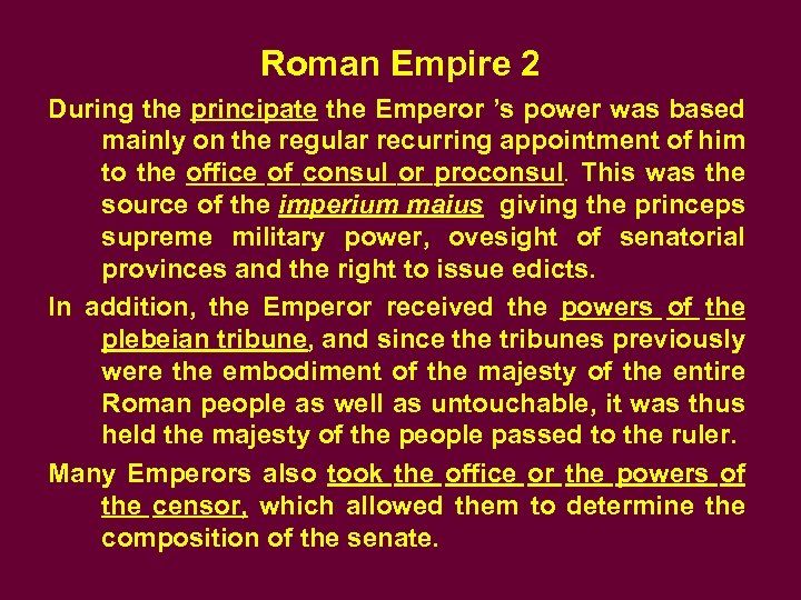 Roman Empire 2 During the principate the Emperor 's power was based mainly on
