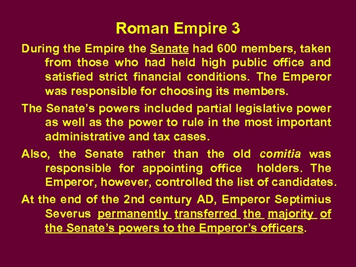 Roman Empire 3 During the Empire the Senate had 600 members, taken from those