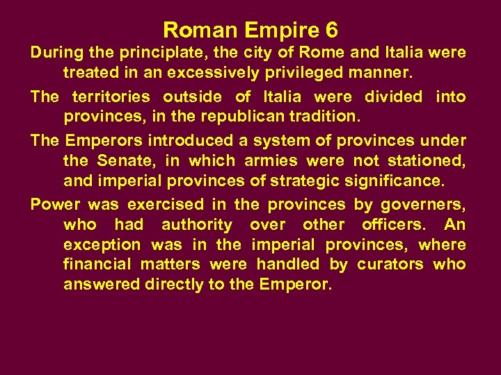 Roman Empire 6 During the principlate, the city of Rome and Italia were treated