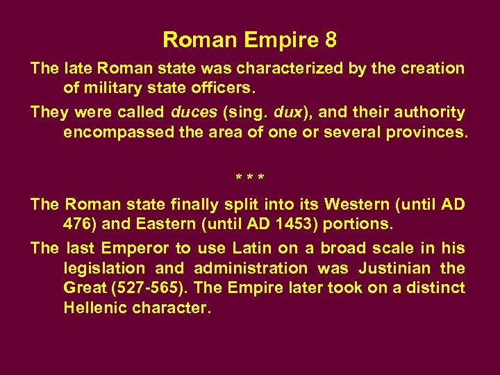 Roman Empire 8 The late Roman state was characterized by the creation of military