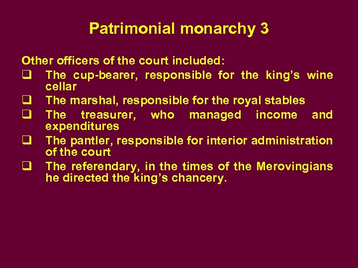 Patrimonial monarchy 3 Other officers of the court included: q The cup-bearer, responsible for