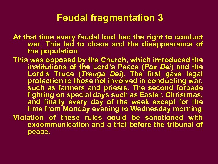 Feudal fragmentation 3 At that time every feudal lord had the right to conduct