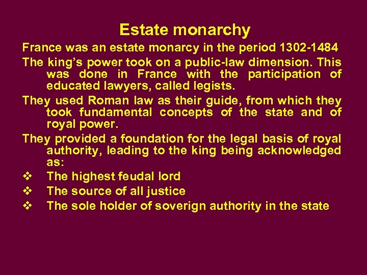 Estate monarchy France was an estate monarcy in the period 1302 -1484 The king's