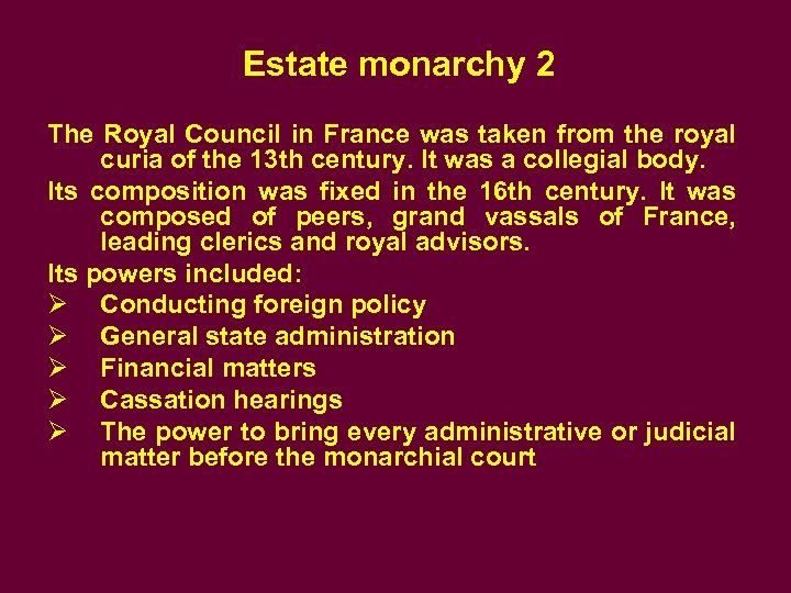 Estate monarchy 2 The Royal Council in France was taken from the royal curia