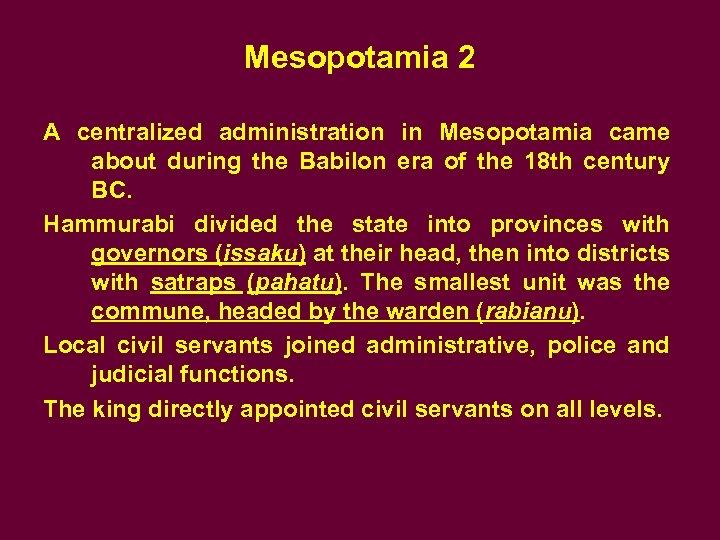 Mesopotamia 2 A centralized administration in Mesopotamia came about during the Babilon era of