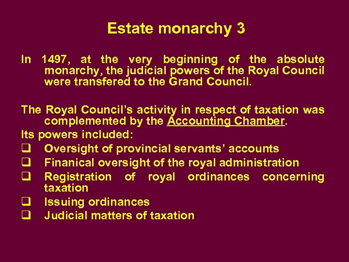 Estate monarchy 3 In 1497, at the very beginning of the absolute monarchy, the
