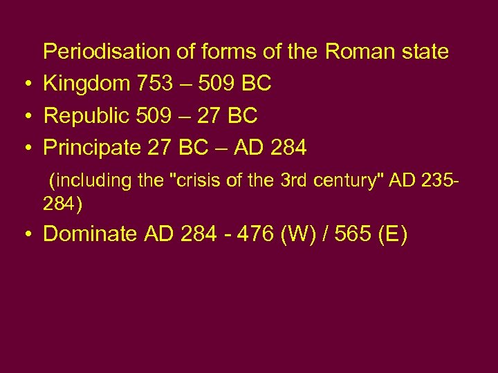 Periodisation of forms of the Roman state • Kingdom 753 – 509 BC •