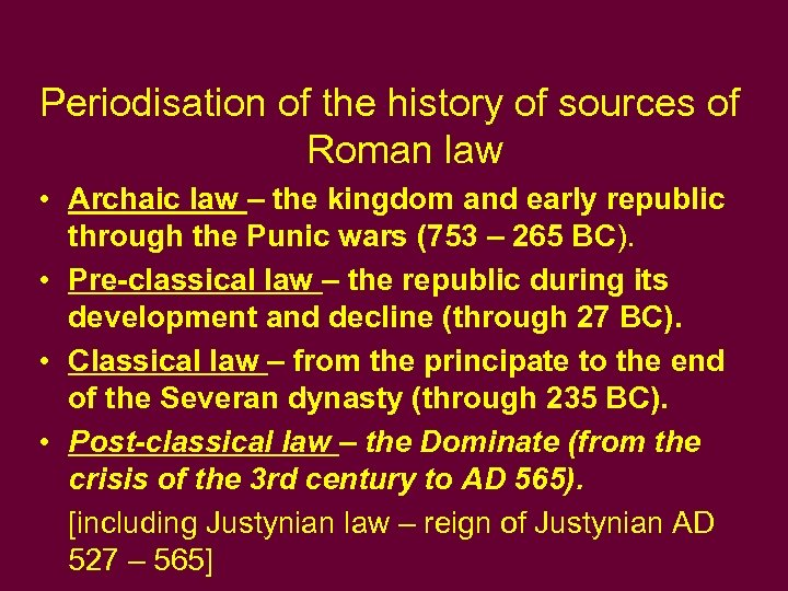 Periodisation of the history of sources of Roman law • Archaic law – the