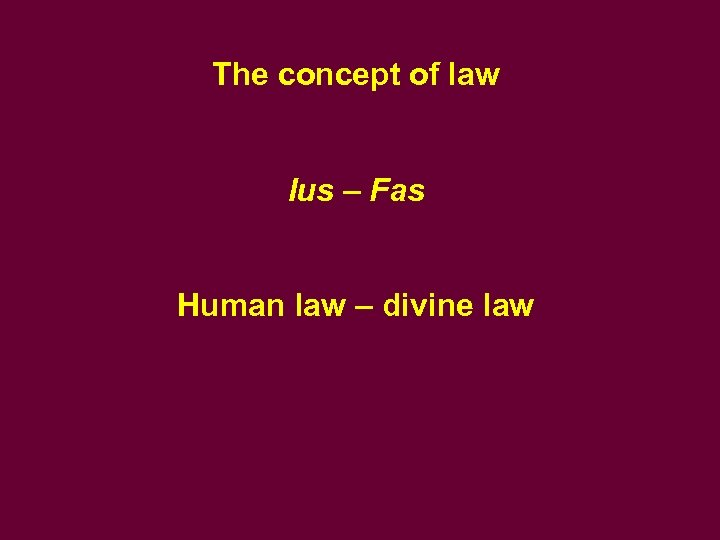 The concept of law Ius – Fas Human law – divine law