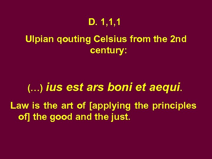 D. 1, 1, 1 Ulpian qouting Celsius from the 2 nd century: (…) ius