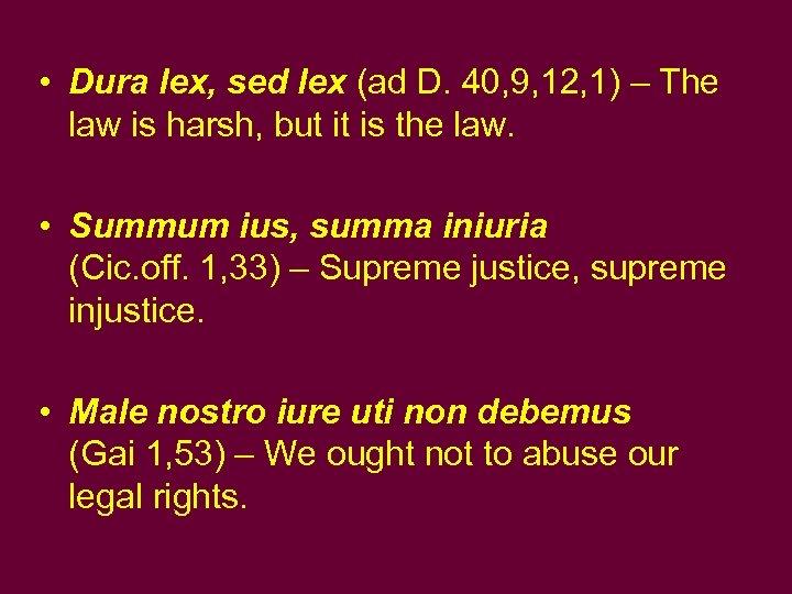 • Dura lex, sed lex (ad D. 40, 9, 12, 1) – The