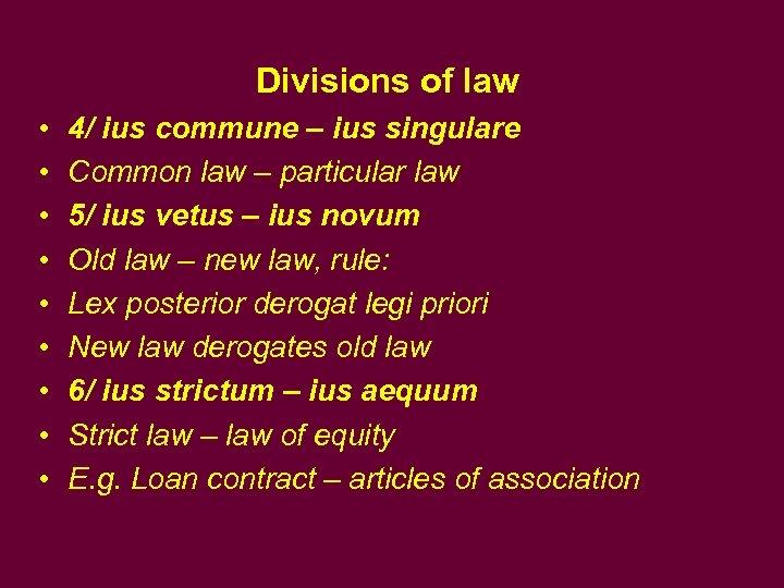 Divisions of law • • • 4/ ius commune – ius singulare Common law