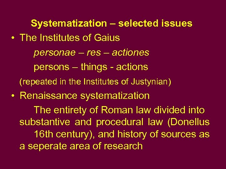 Systematization – selected issues • The Institutes of Gaius personae – res – actiones