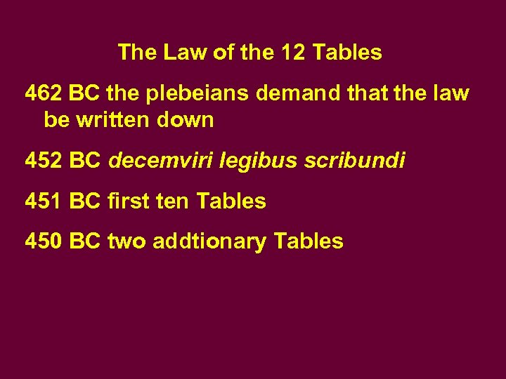The Law of the 12 Tables 462 BC the plebeians demand that the law