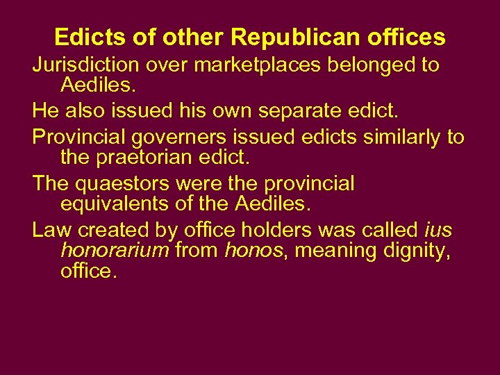 Edicts of other Republican offices Jurisdiction over marketplaces belonged to Aediles. He also issued