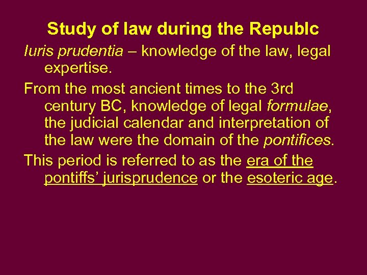 Study of law during the Republc Iuris prudentia – knowledge of the law, legal