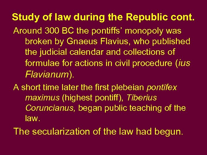 Study of law during the Republic cont. Around 300 BC the pontiffs' monopoly was