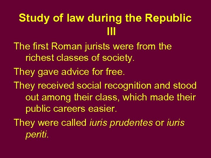 Study of law during the Republic III The first Roman jurists were from the