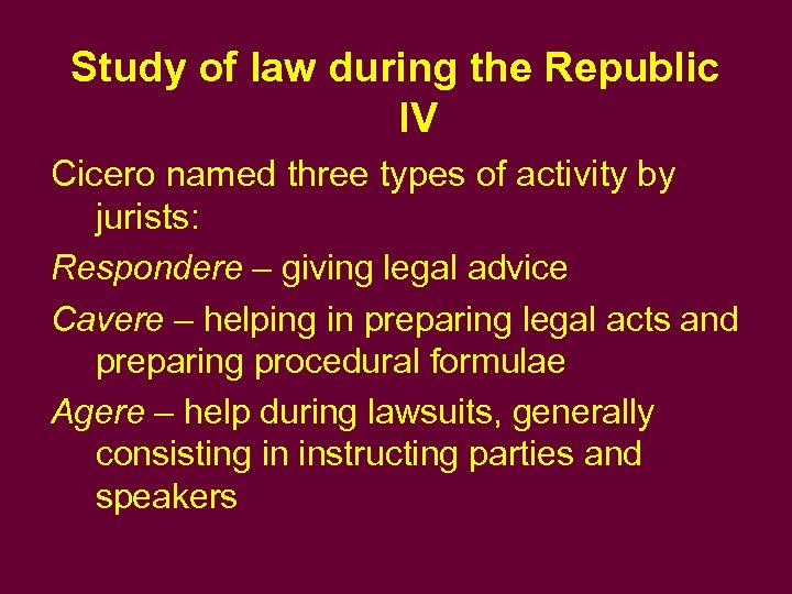 Study of law during the Republic IV Cicero named three types of activity by