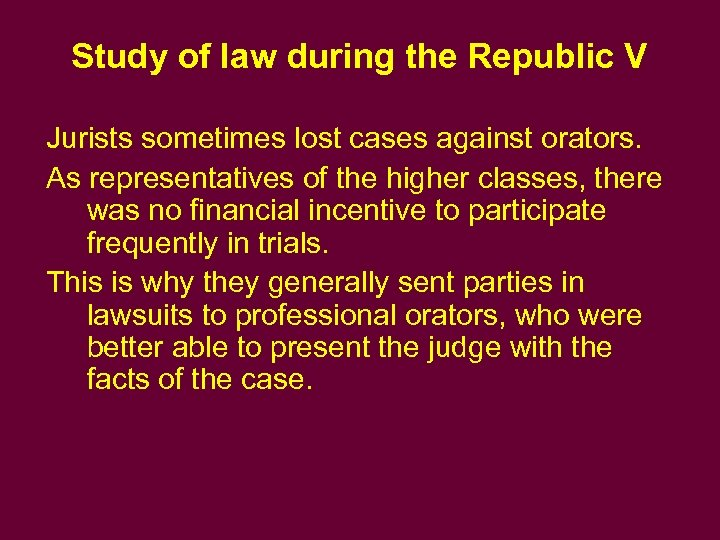 Study of law during the Republic V Jurists sometimes lost cases against orators. As