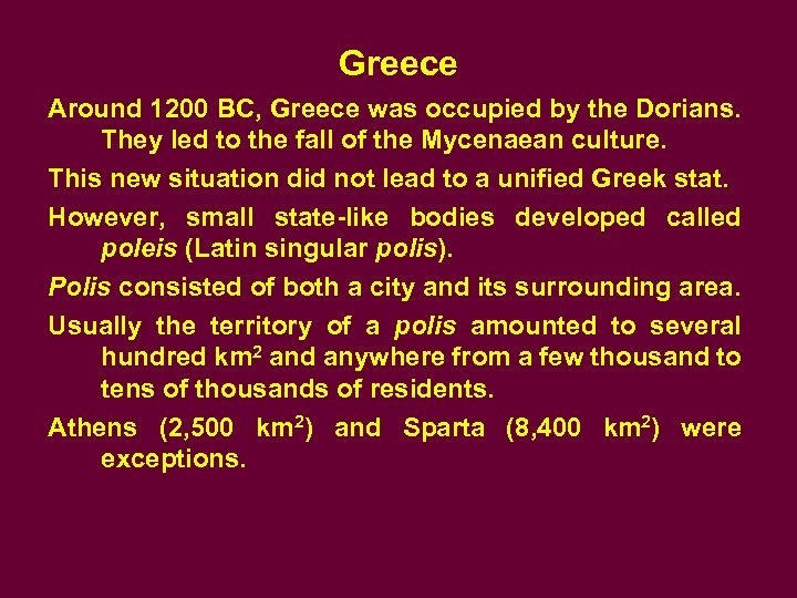 Greece Around 1200 BC, Greece was occupied by the Dorians. They led to the