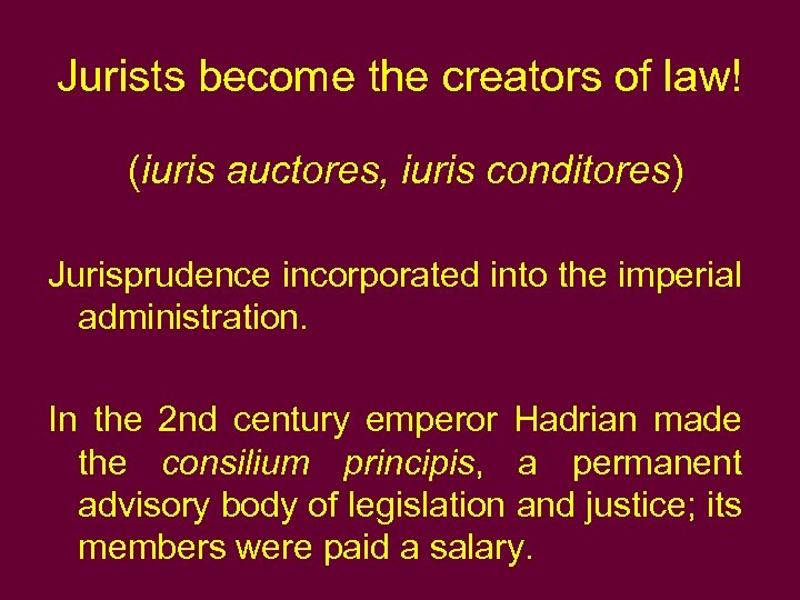 Jurists become the creators of law! (iuris auctores, iuris conditores) Jurisprudence incorporated into the